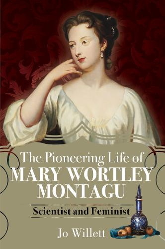 Buy The Pioneering Life of Mary Wortley Montagu: Scientist and Feminist by Jo Willett