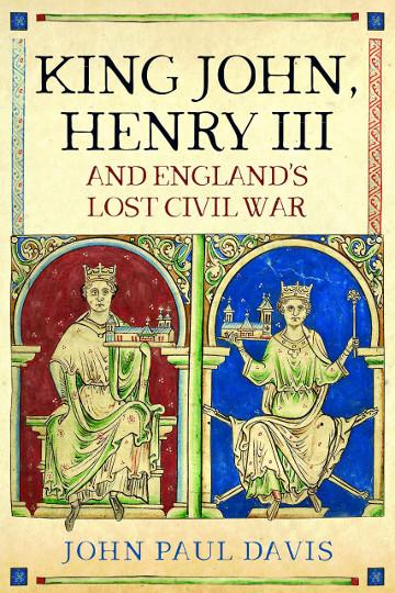 Buy King John, Henry III and England's Lost Civil War by John Paul Davis