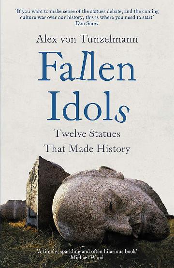 Buy Fallen Idols: Twelve Statues That Made History by Alex Von Tunzelmann